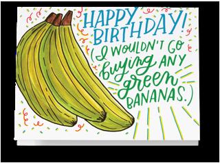 Happy Birthday I Wouldnt Go Buying Any Green Bananas