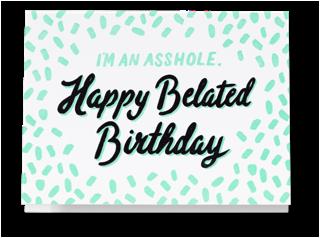 Im An Asshole Happy Belated Birthday